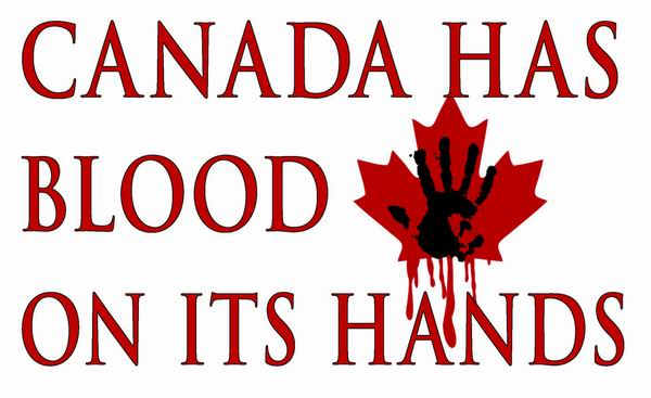 Canada Has Blood On Its Hands